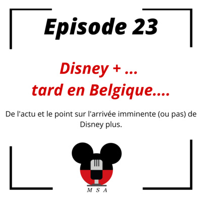 Episode 23: Disney plus... tard en Belgique....