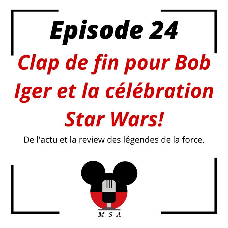 Episode 24 : Clap de fin pour Bob Iger et la célébration Star Wars!
