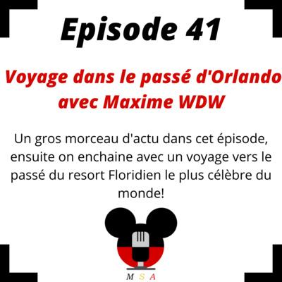 Episode 41: Voyage dans le passé d'Orlando avec Maxime WDW