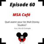 Episode 60 : MSA café : Quel avenir pour les Walt Disney Studios?