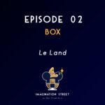 Episode 2 – BOX – Le Land