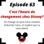 Episode 63: C'est l'heure du changement chez Disney?